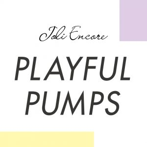 PLAYFUL PUMPS -Joli Encore-
